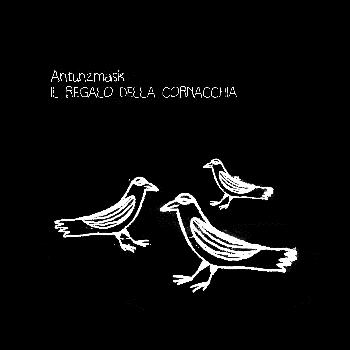 """""""Il regalo della cornacchia"""" è la nuova ballad del cantautore psichedelico Antunzmask"""